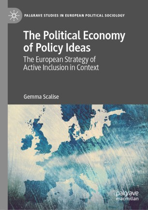 Scalise G. The Political Economy of Policy Ideas The European Strategy of Active Inclusion in Context (Palgrave)