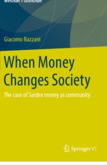 Bazzani G., When Money Changes Society The case of Sardex money as community (Springer)